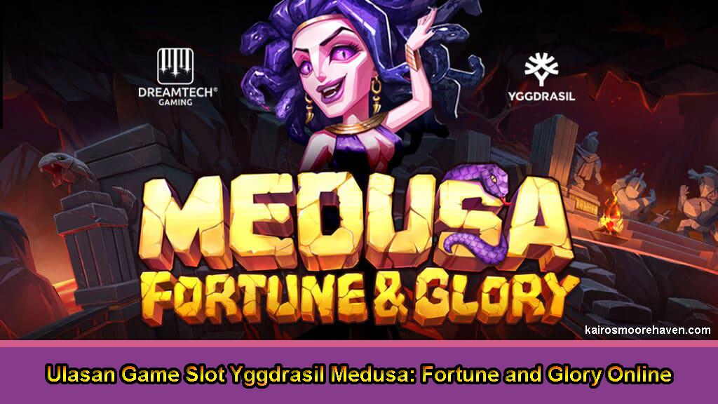 Ulasan Game Slot Yggdrasil Medusa: Fortune and Glory Online