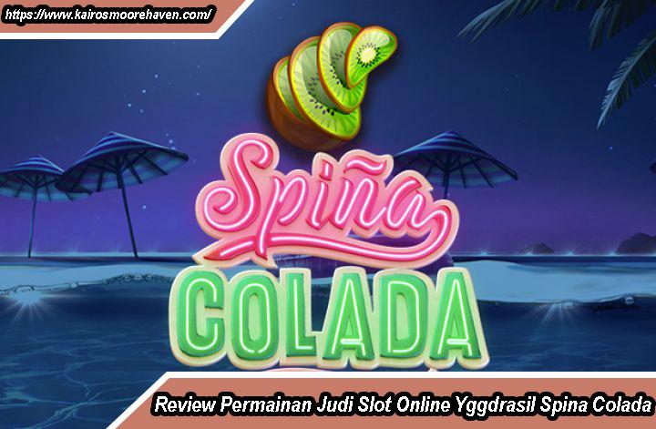Review Permainan Judi Slot Online Yggdrasil Spina Colada